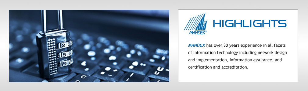 MANDEX has over 30 years experience in all facets of information technology including network design and implementation, information assurance, and certification and accreditation.