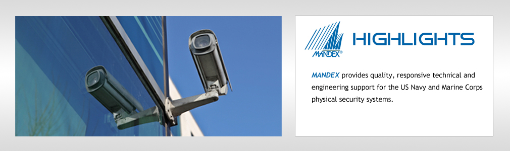 MANDEX provides quality, responsive technical and engineering support for the US Navy and Marine Corps physical security systems.